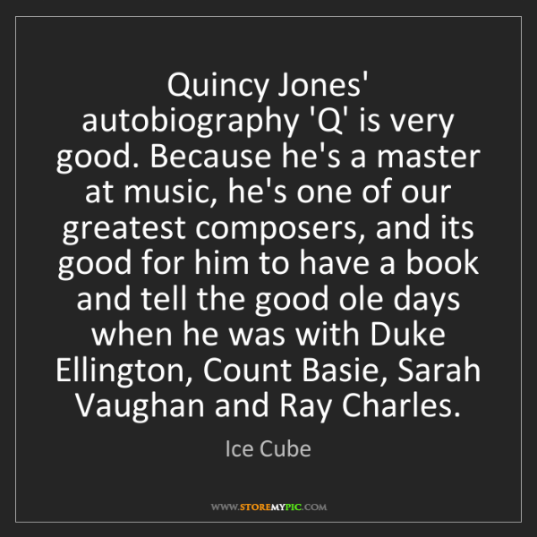 Ice Cube: Quincy Jones' autobiography 'Q' is very good. Because...