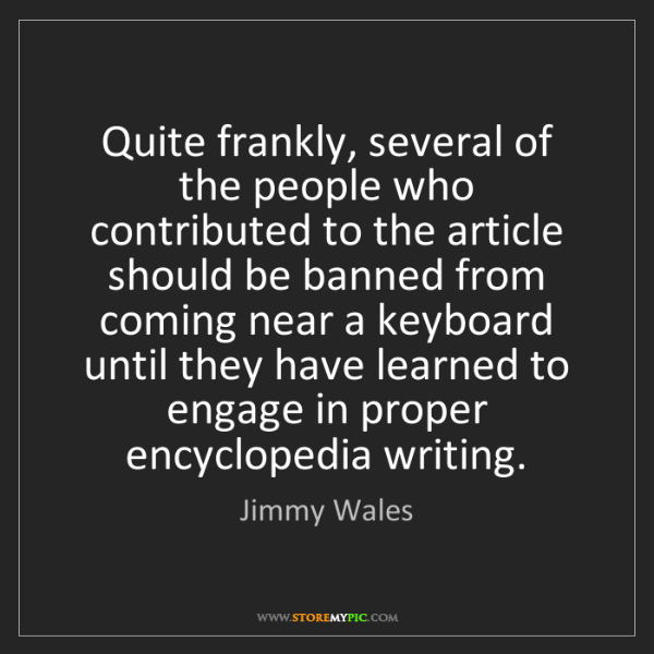 Jimmy Wales: Quite frankly, several of the people who contributed...