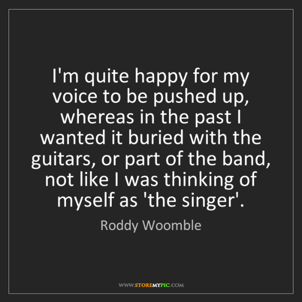 Roddy Woomble: I'm quite happy for my voice to be pushed up, whereas...
