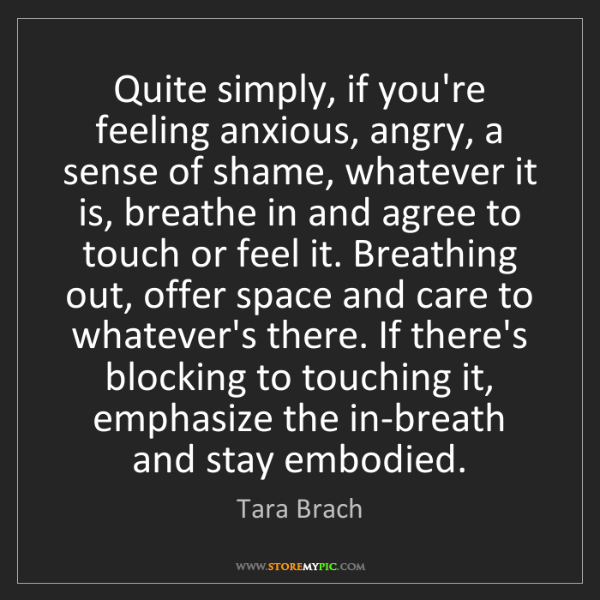 Tara Brach: Quite simply, if you're feeling anxious, angry, a sense...