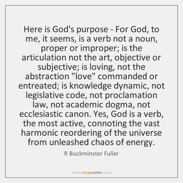 Here is God's purpose - For God, to me, it seems, is ...