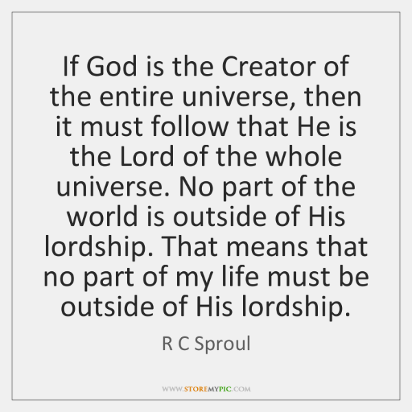 If God is the Creator of the entire universe, then it must ...