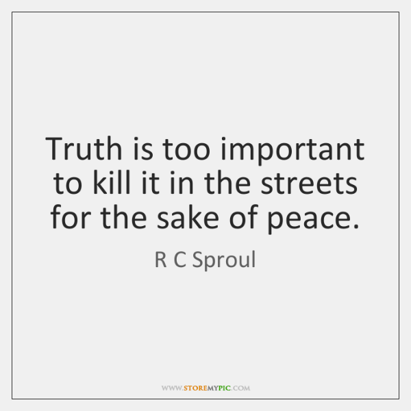 Truth is too important to kill it in the streets for the ...