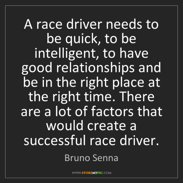 Bruno Senna: A race driver needs to be quick, to be intelligent, to...