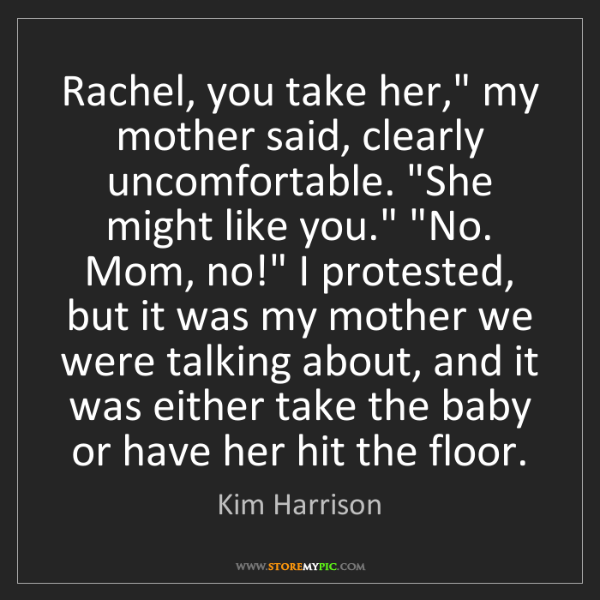 "Kim Harrison: Rachel, you take her,"" my mother said, clearly uncomfortable...."