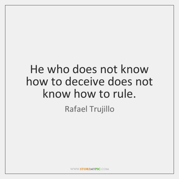 He who does not know how to deceive does not know how ...