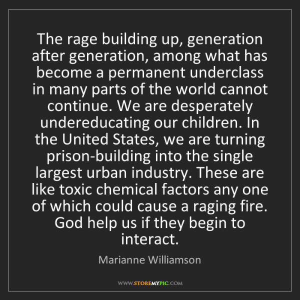 Marianne Williamson: The rage building up, generation after generation, among...