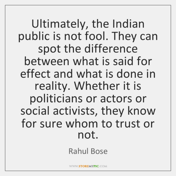 Ultimately, the Indian public is not fool. They can spot the difference ...