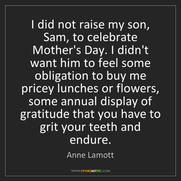 Anne Lamott: I did not raise my son, Sam, to celebrate Mother's Day....