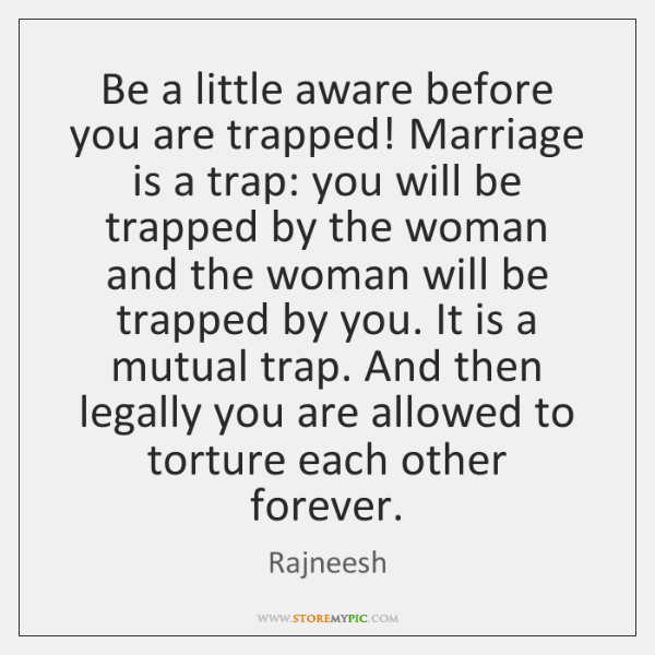 Be a little aware before you are trapped! Marriage is a trap: ...