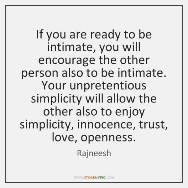 If you are ready to be intimate, you will encourage the other ...