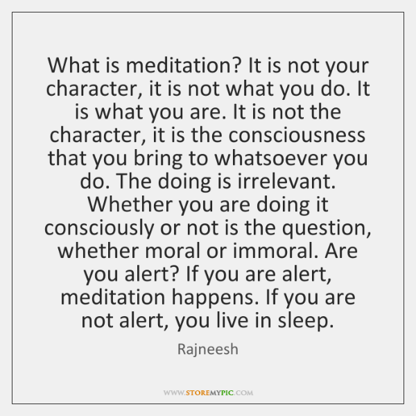 What is meditation? It is not your character, it is not what ...