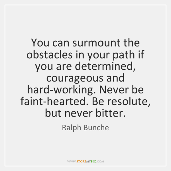 You can surmount the obstacles in your path if you are determined, ...