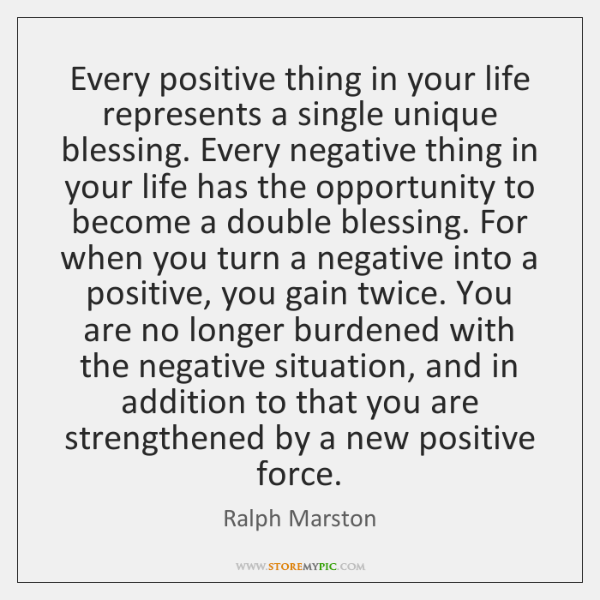 Every positive thing in your life represents a single unique blessing. Every ...