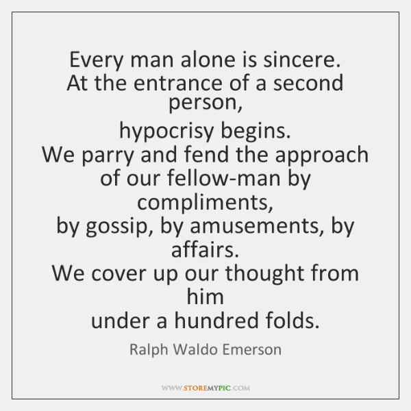 Every man alone is sincere.  At the entrance of a second person,  ...