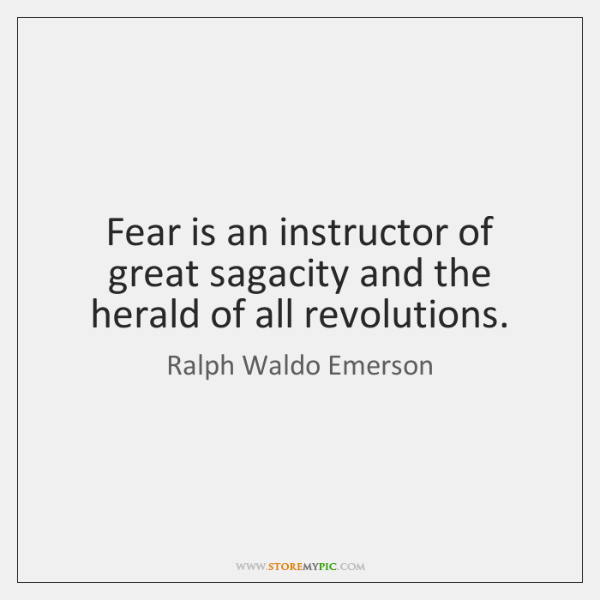 Fear is an instructor of great sagacity and the herald of all ...