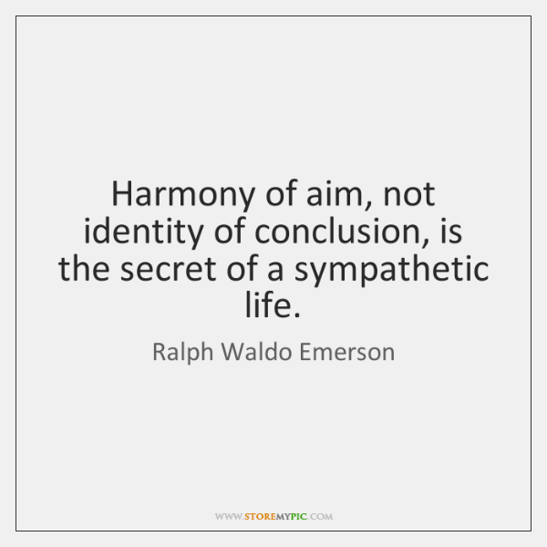 Harmony of aim, not identity of conclusion, is the secret of a ...