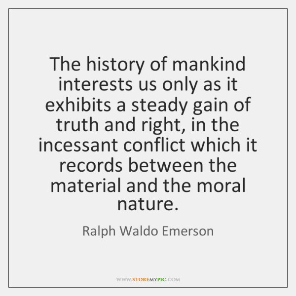 The history of mankind interests us only as it exhibits a steady ...