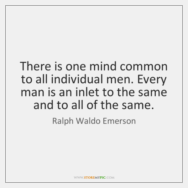 There is one mind common to all individual men. Every man is ...
