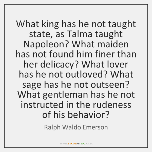 What king has he not taught state, as Talma taught Napoleon? What ...