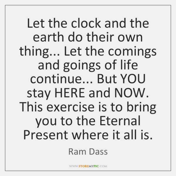 Let the clock and the earth do their own thing... Let the ...