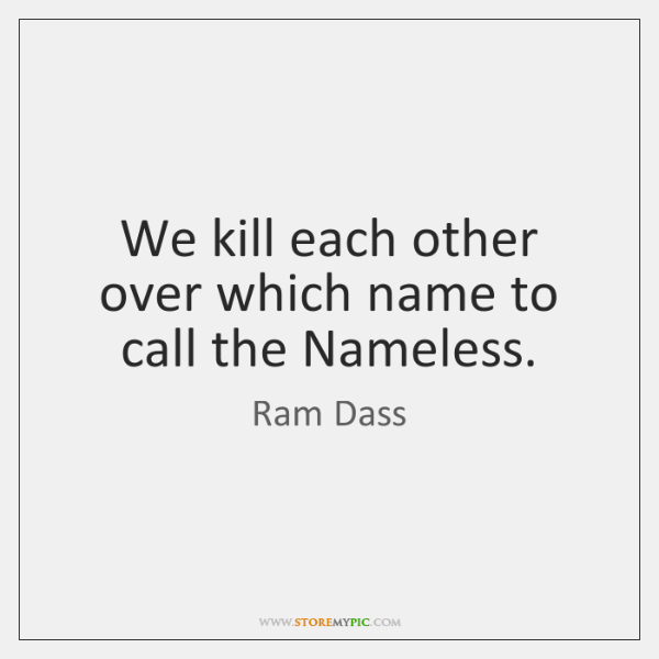 We kill each other over which name to call the Nameless.