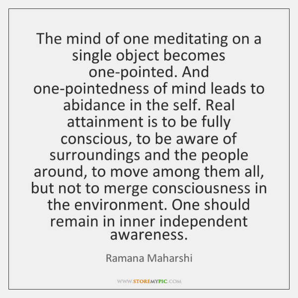 The mind of one meditating on a single object becomes one-pointed. And ...