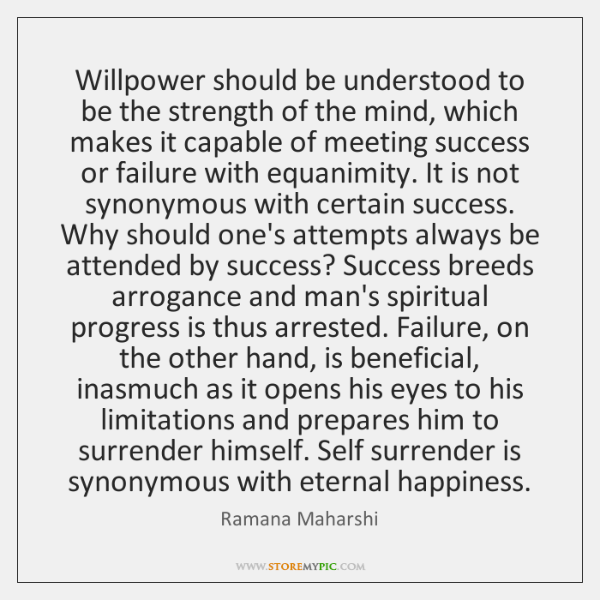 Willpower should be understood to be the strength of the mind, which ...