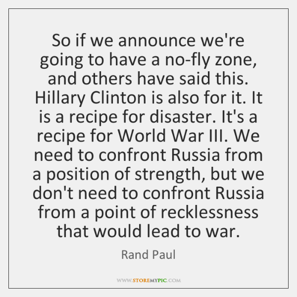 So if we announce we're going to have a no-fly zone, and ...