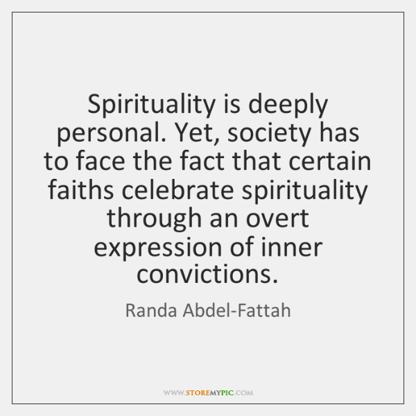 Spirituality is deeply personal. Yet, society has to face the fact that ...