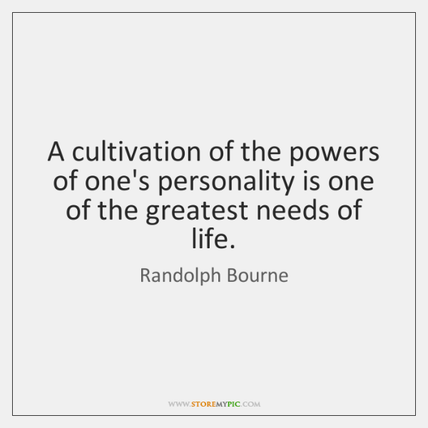 A cultivation of the powers of one's personality is one of the ...