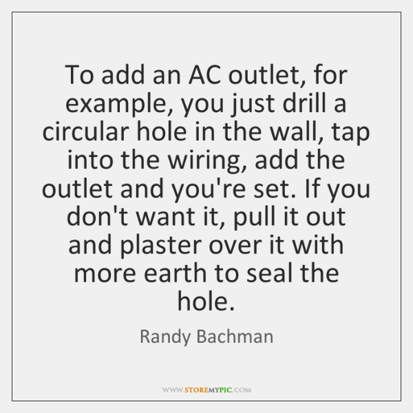 To add an AC outlet, for example, you just drill a circular ...