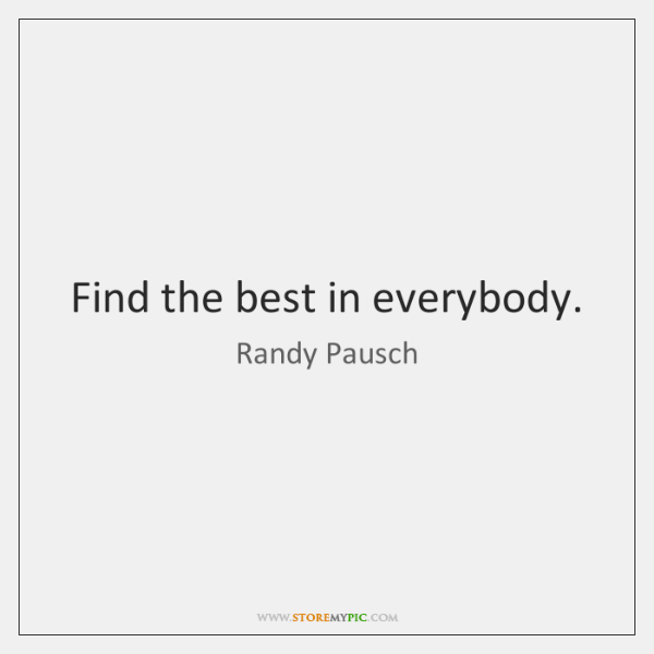 Find the best in everybody.