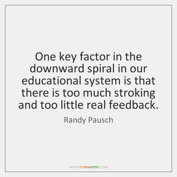 One key factor in the downward spiral in our educational system is ...
