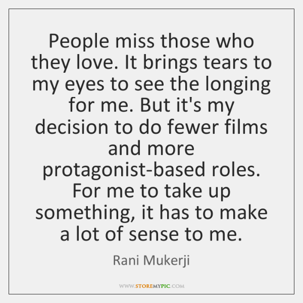 People miss those who they love. It brings tears to my eyes ...