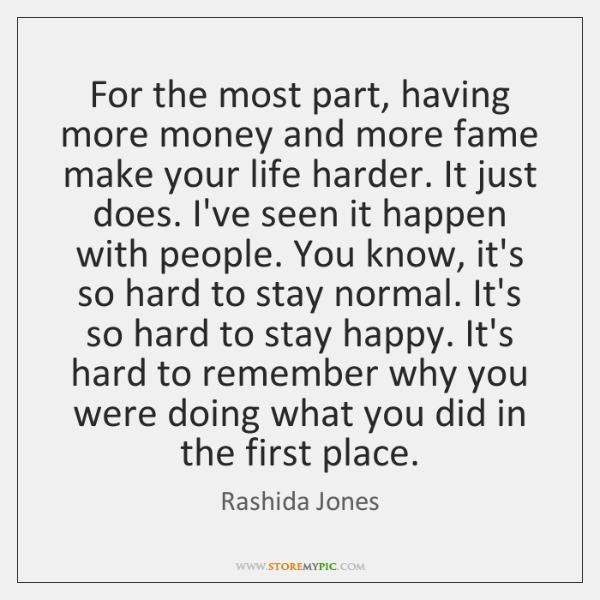For the most part, having more money and more fame make your ...
