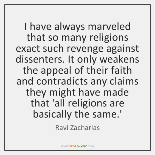 I have always marveled that so many religions exact such revenge against ...