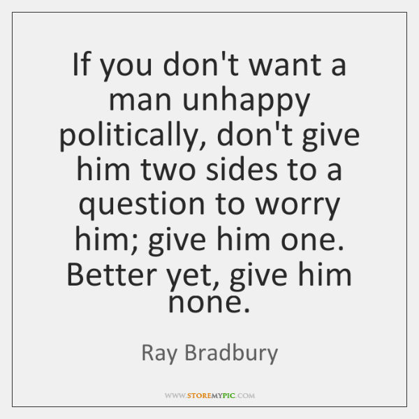 If you don't want a man unhappy politically, don't give him two ...