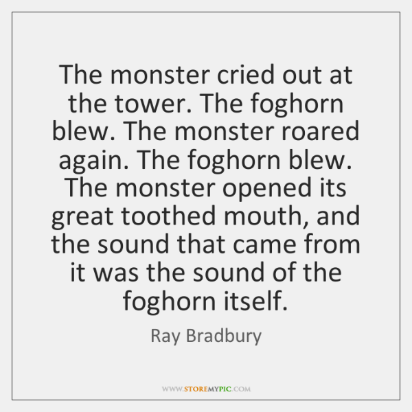 The monster cried out at the tower. The foghorn blew. The monster ...