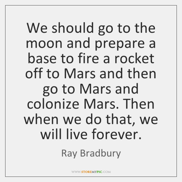 We should go to the moon and prepare a base to fire ...