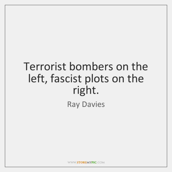 Terrorist bombers on the left, fascist plots on the right.