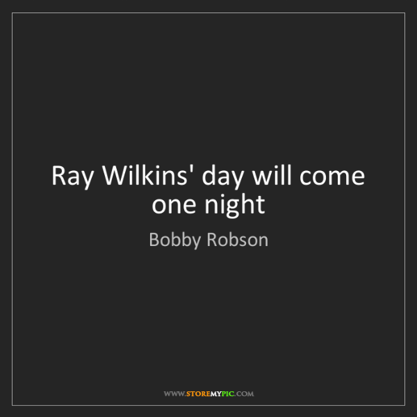 Bobby Robson: Ray Wilkins' day will come one night