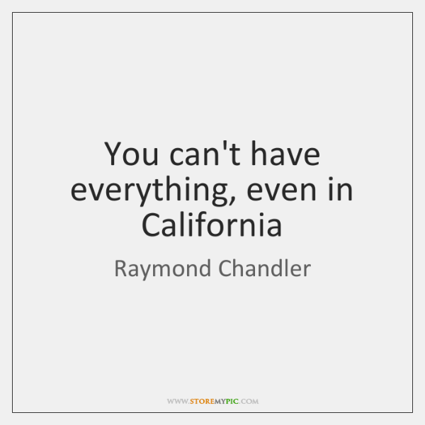 You can't have everything, even in California