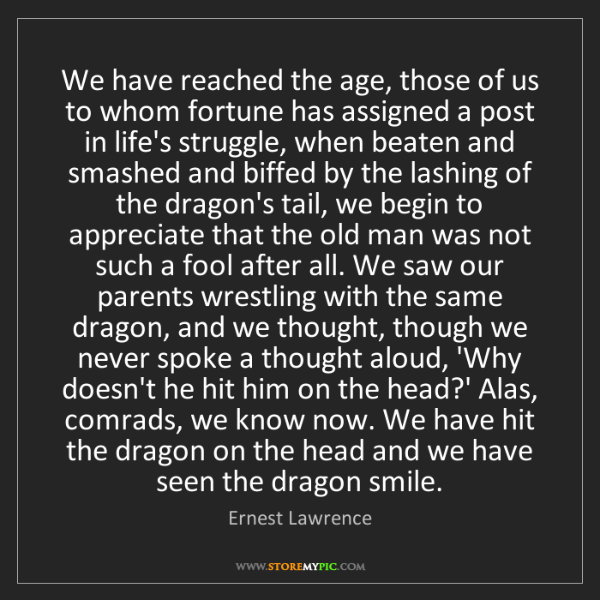 Ernest Lawrence: We have reached the age, those of us to whom fortune...