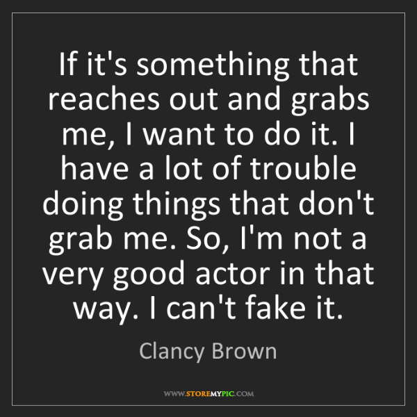 Clancy Brown: If it's something that reaches out and grabs me, I want...