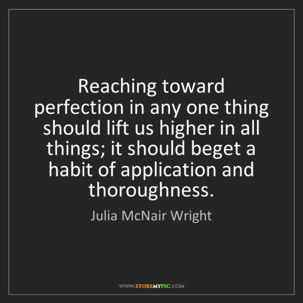 Julia McNair Wright: Reaching toward perfection in any one thing should lift...