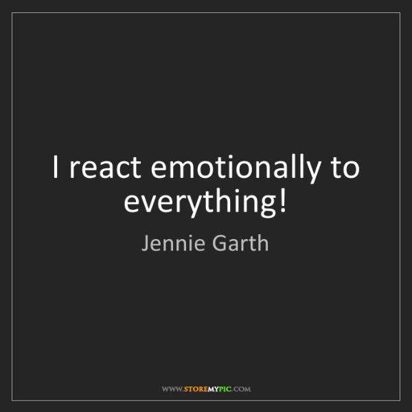 Jennie Garth: I react emotionally to everything!