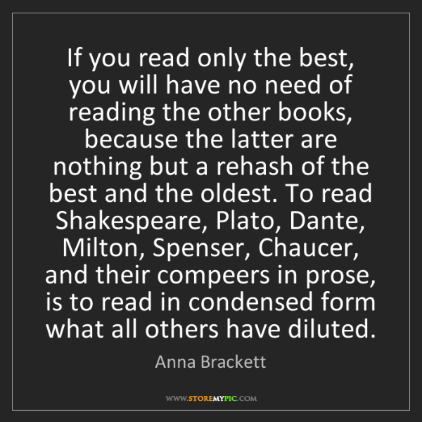Anna Brackett: If you read only the best, you will have no need of reading...