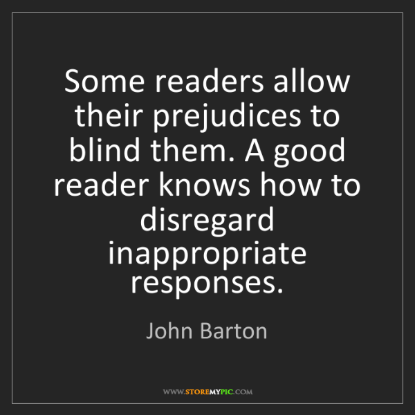 John Barton: Some readers allow their prejudices to blind them. A...