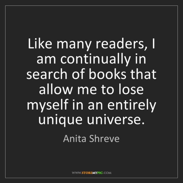 Anita Shreve: Like many readers, I am continually in search of books...
